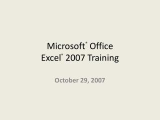 Microsoft ®  Office  Excel ® 2007 Training