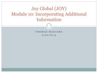 Joy Global (JOY)  Module 10: Incorporating Additional Information