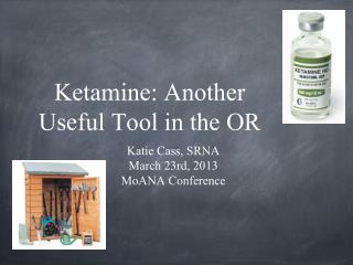 Ketamine: Another Useful Tool in the OR