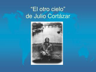 """""""El otro cielo"""" de Julio Cortázar"""