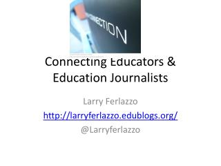 Connecting Educators & Education  Journalists