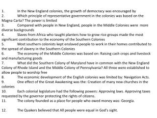 1.	In the New England colonies, the growth of democracy was encouraged by