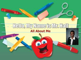 Hello, My Name is Mr. Hall