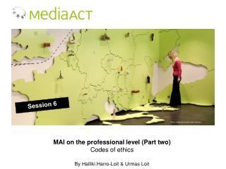 MAI on the professional level (Part two) Codes of  ethics By  Halliki Harro-Loit & Urmas Loit