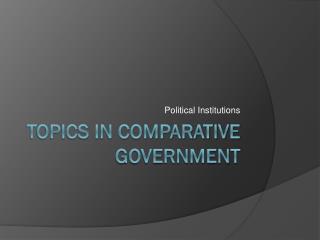 Topics in Comparative Government
