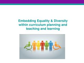 Embedding  Equality & Diversity  within curriculum planning and teaching and learning