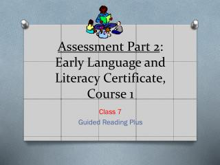 Assessment Part 2 : Early Language and Literacy Certificate, Course 1
