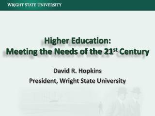 Higher Education:  Meeting the Needs of the 21 st  Century
