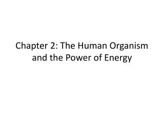 Chapter 2: The Human Organism and the Power of Energy