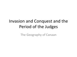Invasion and Conquest and the Period of the Judges