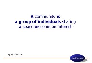 A  community  is a  group of individuals  sharing a  space  or  common interest