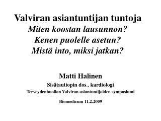 Matti Halinen Sisätautiopin dos., kardiologi Terveydenhuollon Valviran asiantuntijoiden symposiumi