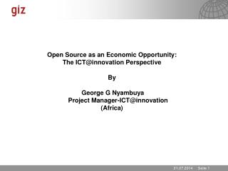 Open Source as an Economic Opportunity: The ICT@innovation Perspective By   George G Nyambuya