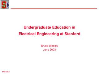 Undergraduate Education in Electrical Engineering at Stanford Bruce Wooley June 2003