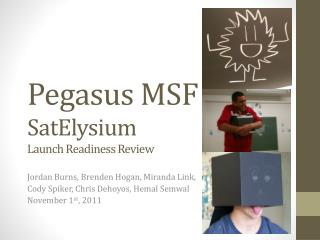Pegasus MSF SatElysium Launch Readiness  Review