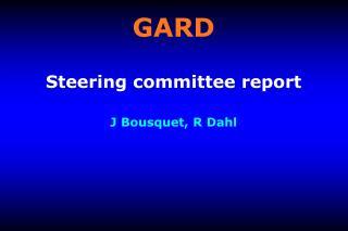GARD Steering committee report J Bousquet, R Dahl
