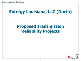 Entergy Louisiana, LLC (North) Proposed Transmission Reliability Projects