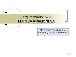 ' Argumentario ' de la LENGUA ARAGONESA