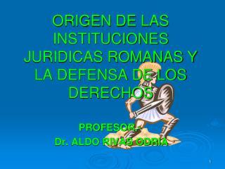 ORIGEN DE LAS INSTITUCIONES JURIDICAS ROMANAS Y LA DEFENSA DE LOS DERECHOS