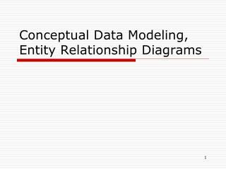 Conceptual Data Modeling,   Entity Relationship Diagrams