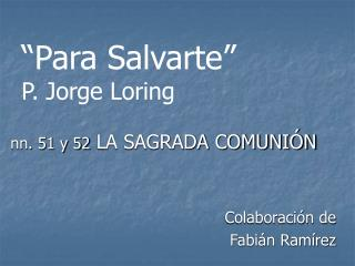 """Para Salvarte"" P. Jorge Loring"
