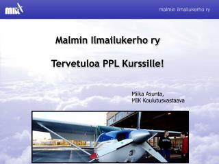 Malmin Ilmailukerho ry Tervetuloa PPL Kurssille!