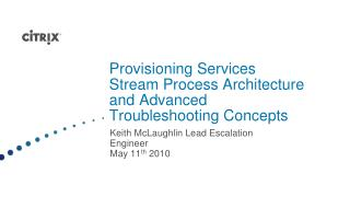 Provisioning Services Stream Process Architecture and Advanced Troubleshooting Concepts