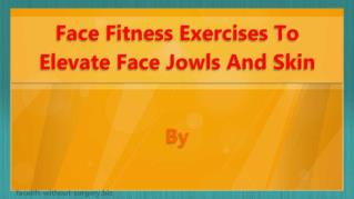 ppt 11225 Face Fitness Exercises To Elevate Face Jowls And Skin