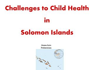 Challenges to Child Health in Solomon Islands