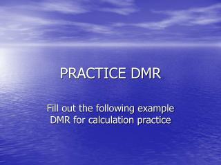 PRACTICE DMR