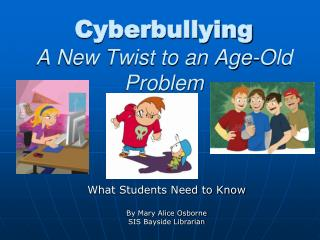 Cyberbullying A New Twist to an Age-Old Problem