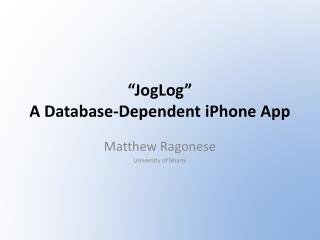 """ JogLog "" A Database-Dependent  iPhone  App"