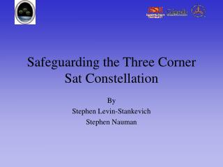 Safeguarding the Three Corner Sat Constellation