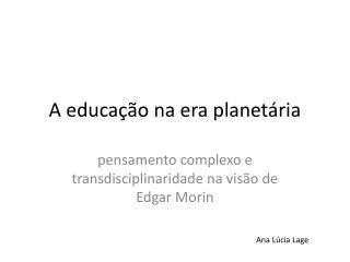 A educa��o na era planet�ria