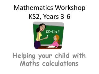 Mathematics Workshop KS2, Years 3-6