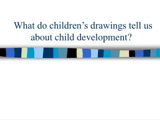 What do children s drawings tell us           about child development