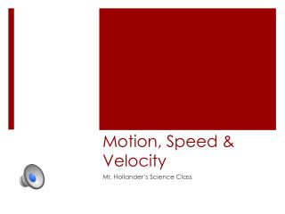 Motion, Speed & Velocity