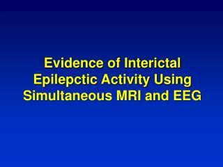 Evidence of Interictal Epilepctic Activity Using Simultaneous MRI and EEG