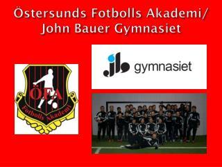 Ö stersunds  Fotbolls Akademi / John Bauer  G ymnasiet