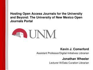 Kevin J. Comerford Assistant Professor/Digital Initiatives Librarian Jonathan Wheeler