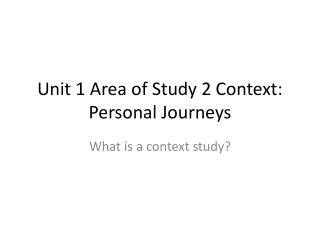 Unit 1 Area of Study 2 Context: Personal Journeys
