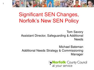 Significant SEN Changes,  Norfolk's New SEN Policy Tom Savory