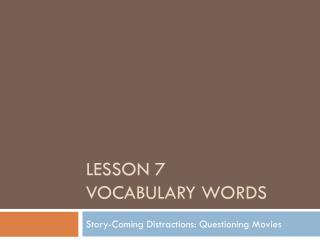 Lesson 7  Vocabulary Words