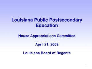 Louisiana Public Postsecondary Education House Appropriations Committee April 21,  2009