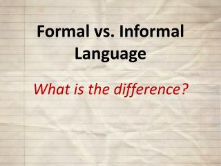 Formal vs. Informal Language What is the difference?