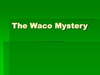 The Waco Mystery