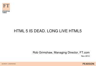 HTML 5 IS DEAD. LONG LIVE HTML5