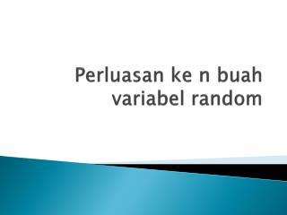 Perluasan ke  n  buah variabel  random
