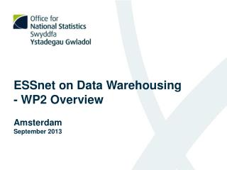 ESSnet on Data Warehousing - WP2 Overview Amsterdam September 2013