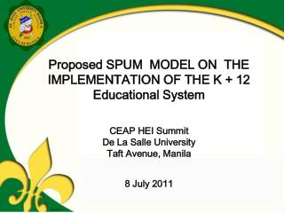 Proposed SPUM  MODEL ON  THE IMPLEMENTATION OF THE K + 12  Educational System  CEAP HEI Summit